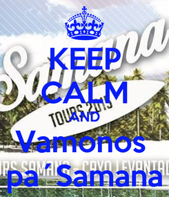 Poster: KEEP CALM AND Vamonos  pa´Samana