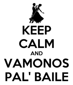 Poster: KEEP CALM AND VAMONOS PAL' BAILE