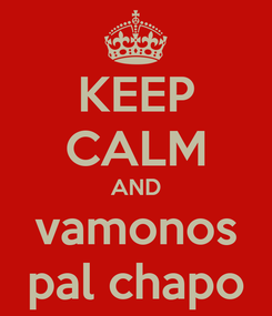 Poster: KEEP CALM AND vamonos pal chapo