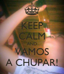Poster: KEEP CALM AND VAMOS A CHUPAR!