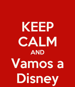 Poster: KEEP CALM AND Vamos a Disney