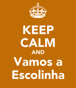 Poster: KEEP CALM AND Vamos a Escolinha