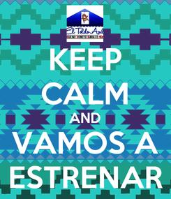 Poster: KEEP CALM AND VAMOS A ESTRENAR