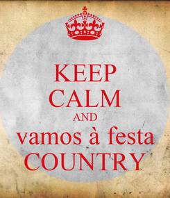 Poster: KEEP CALM AND vamos à festa COUNTRY