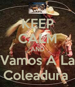 Poster: KEEP CALM AND Vamos A La Coleadura