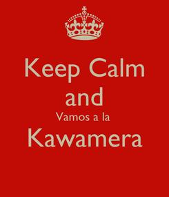 Poster: Keep Calm and Vamos a la  Kawamera