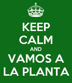 Poster: KEEP CALM AND VAMOS A LA PLANTA
