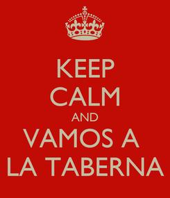 Poster: KEEP CALM AND VAMOS A  LA TABERNA