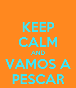Poster: KEEP CALM AND VAMOS A PESCAR