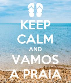 Poster: KEEP CALM AND VAMOS A PRAIA
