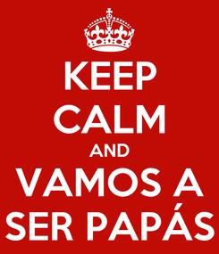 Poster: KEEP CALM AND VAMOS A SER PAPÁS