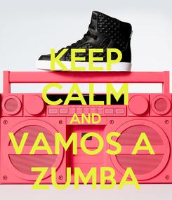 Poster: KEEP CALM AND VAMOS A  ZUMBA