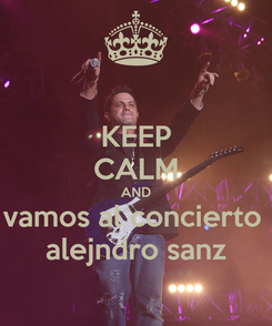 Poster: KEEP CALM AND vamos al concierto  alejndro sanz