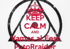Poster: KEEP CALM AND Vamos al Fest PutoRraider