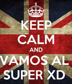 Poster: KEEP CALM AND VAMOS AL  SUPER XD
