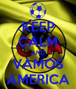 Poster: KEEP CALM AND VAMOS AMERICA