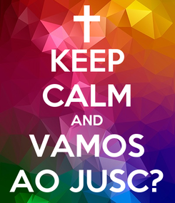 Poster: KEEP CALM AND VAMOS AO JUSC?