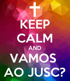 Poster: KEEP CALM AND VAMOS  AO JUSC?