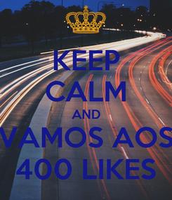 Poster: KEEP CALM AND VAMOS AOS 400 LIKES