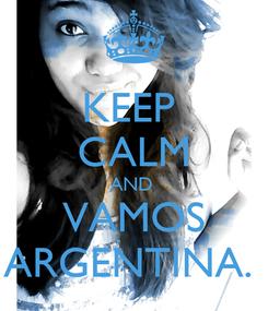 Poster: KEEP  CALM AND  VAMOS ARGENTINA.