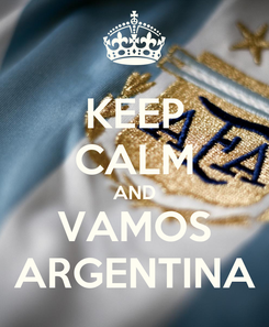 Poster: KEEP CALM AND VAMOS ARGENTINA