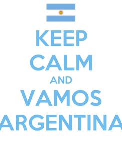 Poster: KEEP CALM AND VAMOS ARGENTINA