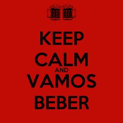 Poster: KEEP CALM AND VAMOS BEBER