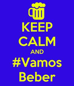 Poster: KEEP CALM AND #Vamos Beber