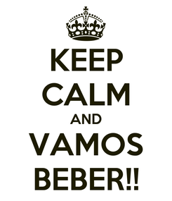 Poster: KEEP CALM AND VAMOS BEBER!!