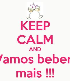 Poster: KEEP CALM AND Vamos beber  mais !!!