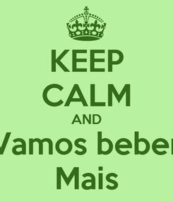 Poster: KEEP CALM AND Vamos beber Mais