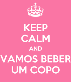 Poster: KEEP CALM AND VAMOS BEBER UM COPO