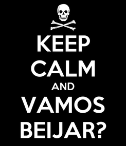 Poster: KEEP CALM AND VAMOS BEIJAR?