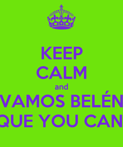 Poster: KEEP CALM and VAMOS BELÉN QUE YOU CAN