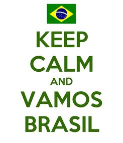 Poster: KEEP CALM AND VAMOS BRASIL