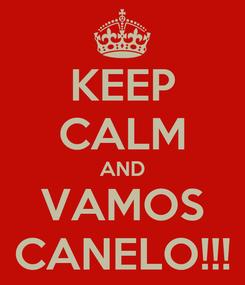Poster: KEEP CALM AND VAMOS CANELO!!!