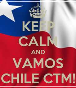 Poster: KEEP CALM AND VAMOS CHILE CTM!