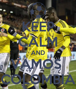 Poster: KEEP CALM AND VAMOS  COLOMBIA