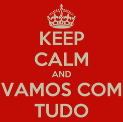 Poster: KEEP CALM AND VAMOS COM TUDO