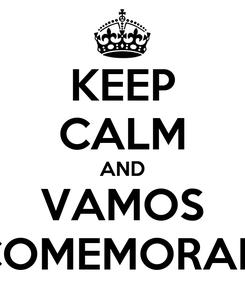 Poster: KEEP CALM AND VAMOS COMEMORAR!
