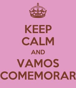 Poster: KEEP CALM AND VAMOS COMEMORAR