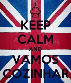 Poster: KEEP CALM AND VAMOS COZINHAR