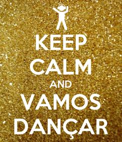 Poster: KEEP CALM AND VAMOS DANÇAR