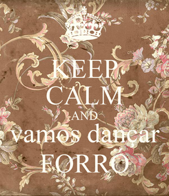 Poster: KEEP CALM AND  vamos dançar  FORRÓ