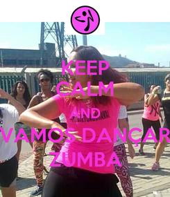 Poster: KEEP CALM AND VAMOS DANÇAR ZUMBA