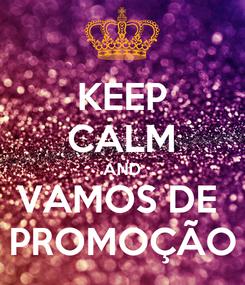 Poster: KEEP CALM AND VAMOS DE  PROMOÇÃO