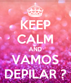 Poster: KEEP CALM AND VAMOS DEPILAR ?