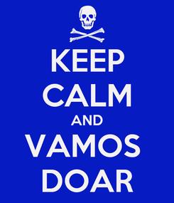 Poster: KEEP CALM AND VAMOS  DOAR