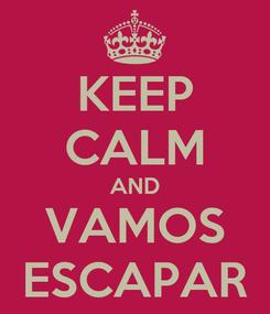 Poster: KEEP CALM AND VAMOS ESCAPAR