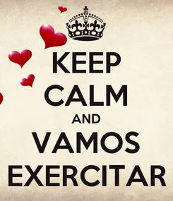 Poster: KEEP CALM AND VAMOS EXERCITAR